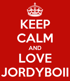 Poster: KEEP CALM AND LOVE JORDYBOII