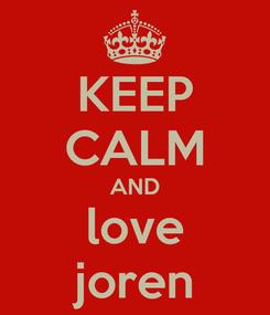 Poster: KEEP CALM AND love joren