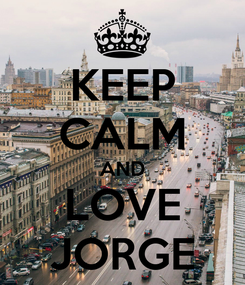 Poster: KEEP CALM AND LOVE JORGE