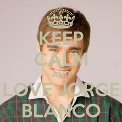Poster: KEEP CALM AND LOVE JORGE BLANCO