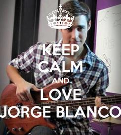 Poster: KEEP CALM AND LOVE JORGE BLANCO