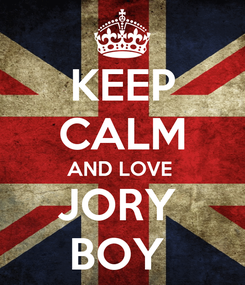 Poster: KEEP CALM AND LOVE  JORY  BOY