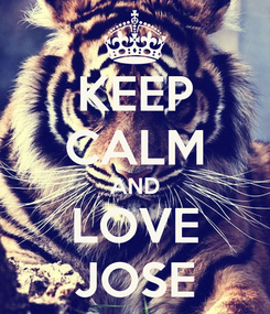 Poster: KEEP CALM AND LOVE JOSE