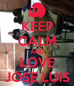 Poster: KEEP CALM AND LOVE JOSE LUIS