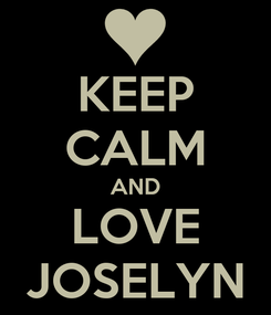 Poster: KEEP CALM AND LOVE JOSELYN