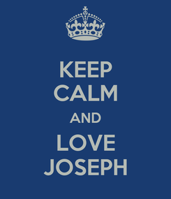 Poster: KEEP CALM AND LOVE JOSEPH