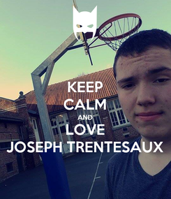 Poster: KEEP CALM AND LOVE JOSEPH TRENTESAUX