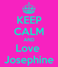 Poster: KEEP CALM AND Love  Josephine