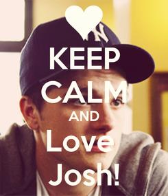 Poster: KEEP CALM AND Love  Josh!