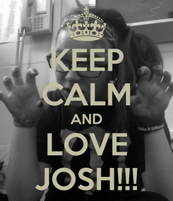 Poster: KEEP CALM AND LOVE JOSH!!!
