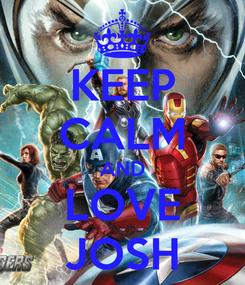 Poster: KEEP CALM AND LOVE JOSH