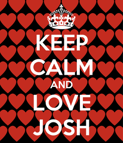 Poster: KEEP CALM AND LOVE JOSH