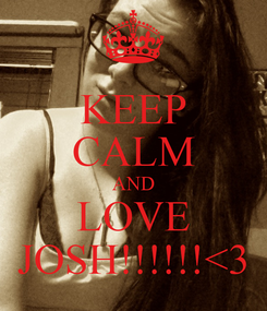 Poster: KEEP CALM AND LOVE JOSH!!!!!!<3