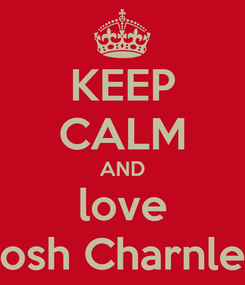 Poster: KEEP CALM AND love Josh Charnley
