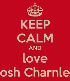 Poster: KEEP CALM AND love Josh Charnley