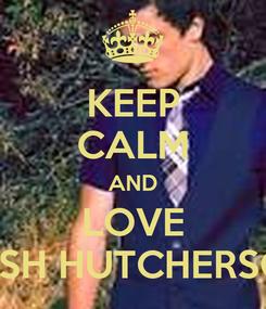 Poster: KEEP CALM AND LOVE JOSH HUTCHERSON
