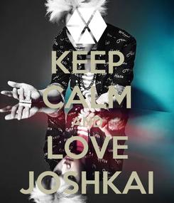 Poster: KEEP CALM AND LOVE JOSHKAI