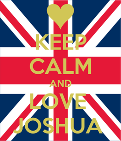 Poster: KEEP CALM AND LOVE  JOSHUA