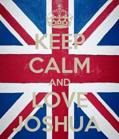 Poster: KEEP CALM AND LOVE JOSHUA