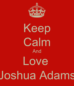 Poster: Keep Calm And Love  Joshua Adams