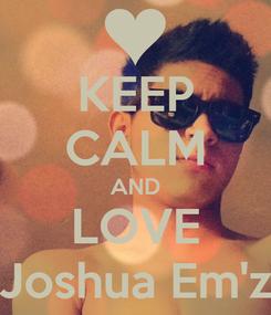 Poster: KEEP CALM AND LOVE Joshua Em'z
