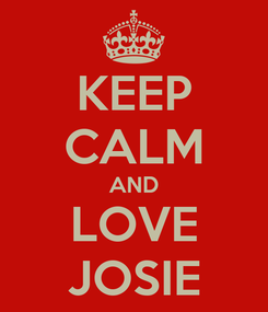 Poster: KEEP CALM AND LOVE JOSIE