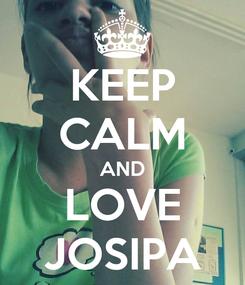 Poster: KEEP CALM AND LOVE JOSIPA