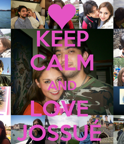 Poster: KEEP CALM AND LOVE  JOSSUÉ