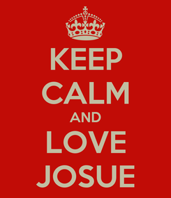 Poster: KEEP CALM AND LOVE JOSUE