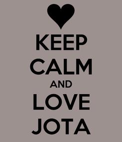 Poster: KEEP CALM AND LOVE JOTA