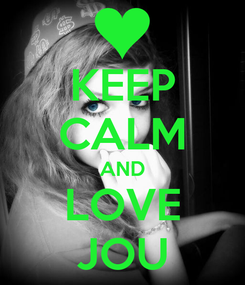 Poster: KEEP CALM AND LOVE JOU