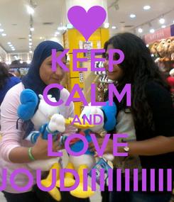 Poster: KEEP CALM AND LOVE JOUDIIIIIIIIIIII