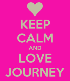 Poster: KEEP CALM AND LOVE JOURNEY