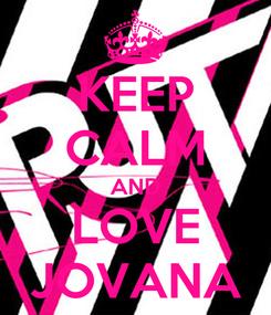 Poster: KEEP CALM AND LOVE JOVANA