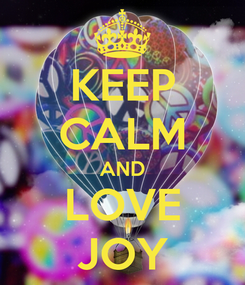 Poster: KEEP CALM AND LOVE JOY
