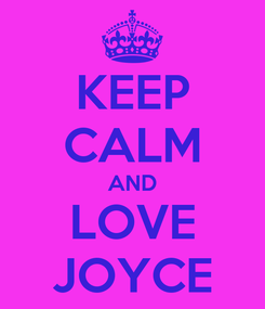 Poster: KEEP CALM AND LOVE JOYCE