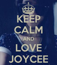 Poster: KEEP CALM AND LOVE JOYCEE