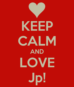 Poster: KEEP CALM AND LOVE Jp!