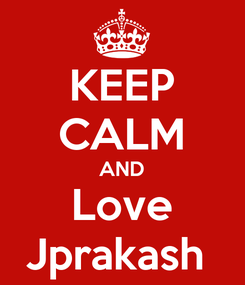 Poster: KEEP CALM AND Love Jprakash