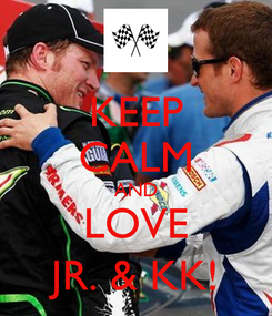 Poster: KEEP CALM AND LOVE JR. & KK!