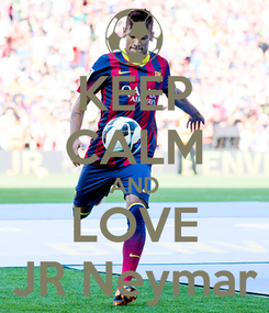 Poster: KEEP CALM AND LOVE JR Neymar