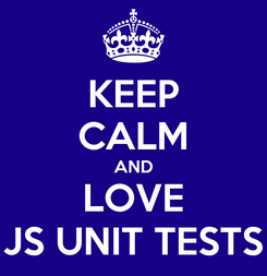 Poster: KEEP CALM AND LOVE JS UNIT TESTS