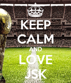 Poster: KEEP CALM AND LOVE JSK