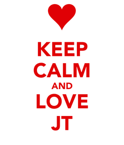 Poster: KEEP CALM AND LOVE JT