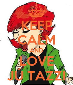 Poster: KEEP CALM AND LOVE JÚ TAZZI