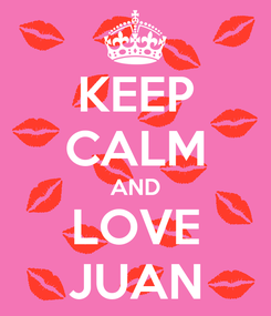 Poster: KEEP CALM AND LOVE JUAN