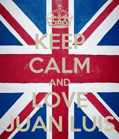 Poster: KEEP CALM AND LOVE JUAN LUIS