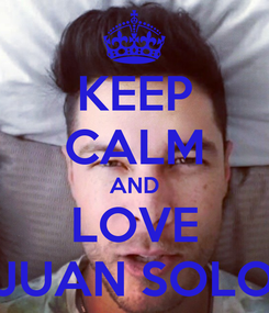 Poster: KEEP CALM AND LOVE JUAN SOLO