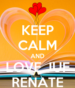 Poster: KEEP CALM AND LOVE JUF RENATE