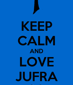 Poster: KEEP CALM AND LOVE JUFRA